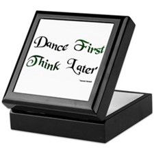 Dance First Think Later Keepsake Box