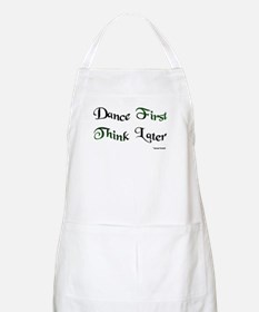 Dance First Think Later Apron
