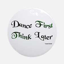 Dance First Think Later Ornament (Round)
