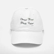 Dance First Think Later Baseball Baseball Cap
