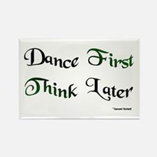 Dance First Think Later Rectangle Magnet