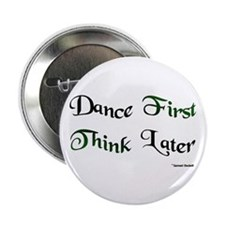 "Dance First Think Later 2.25"" Button"