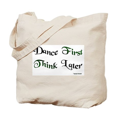Dance First Think Later Tote Bag