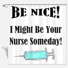 Be Nice - Nurse Shower Curtain