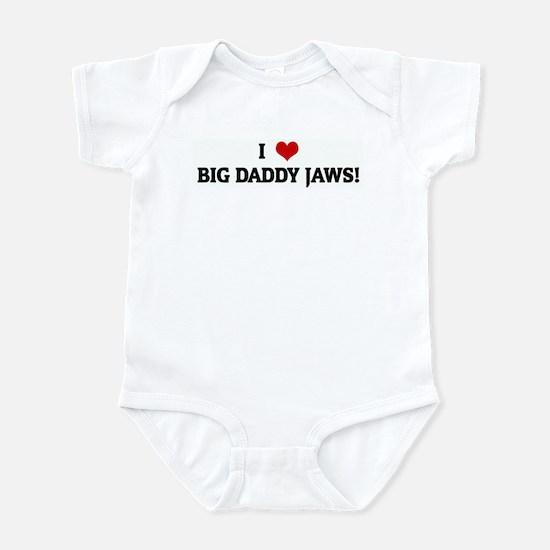 I Love BIG DADDY JAWS! Infant Bodysuit