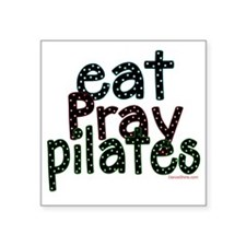 "eat pray pilates 2 copy Square Sticker 3"" x 3"""