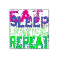 "eat sleep dance repeat for  Square Sticker 3"" x 3"""
