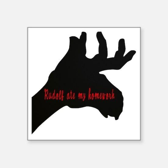 "RUDOLF ATE MY HOMEWORK Square Sticker 3"" x 3"""