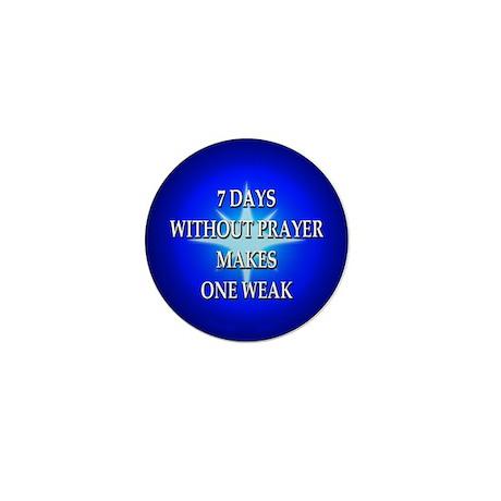 7 days without prayer makes one weak Mini Button