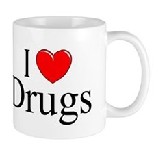"""I Love (Heart) Drugs"" Mug"