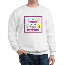 I refuse to be a victim of fe Sweatshirt