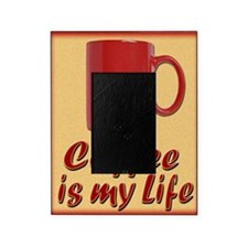 Coffee is My Life 8x9 Picture Frame