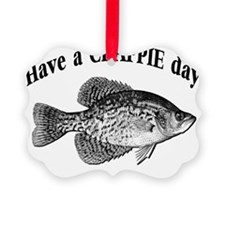 have a crappie day 1 Ornament