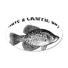 have a crappie day 1 Oval Car Magnet