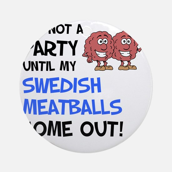 Party Until Swedish Meatballs Round Ornament