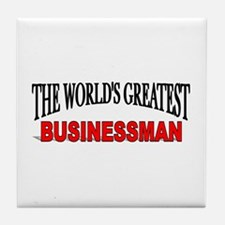 """The World's Greatest Busisnessman"" Tile Coaster"