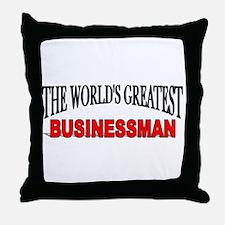 """The World's Greatest Busisnessman"" Throw Pillow"