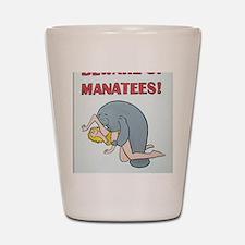 Beware of Manatees Shot Glass