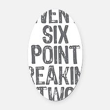 Twenty six point freaking two Oval Car Magnet