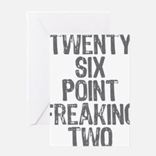 Twenty six point freaking two Greeting Card