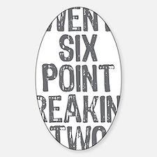 Twenty six point freaking two Sticker (Oval)