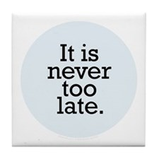 It is never too late. Tile Coaster - Baby Blue