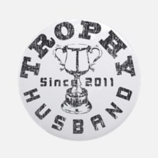 Trophy Husband 2011 Gray Round Ornament