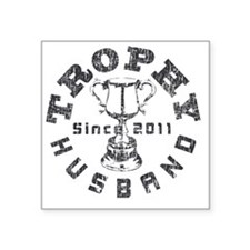 "Trophy Husband 2011 Gray Square Sticker 3"" x 3"""