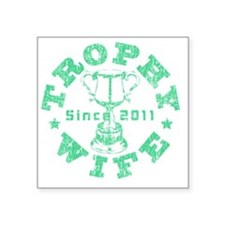 """Trophy Wife 2011 green Square Sticker 3"""" x 3"""""""