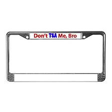 dont tsa me bro2 License Plate Frame