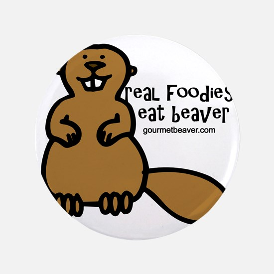 """real foodies eat beaver copy 3.5"""" Button"""