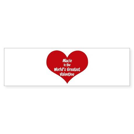Greatest Valentine: Macie Bumper Sticker