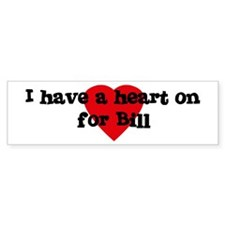 Heart on for Bill Bumper Bumper Sticker