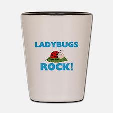 Ladybugs rock! Shot Glass