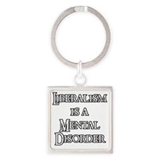 Liberalism is a Mental Disorder Square Keychain