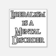 """Liberalism is a Mental Diso Square Sticker 3"""" x 3"""""""