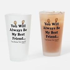 youwillalwaysbemybestfriend2BUTTON Drinking Glass