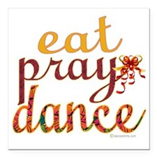 """eat pray dance with ribb Square Car Magnet 3"""" x 3"""""""