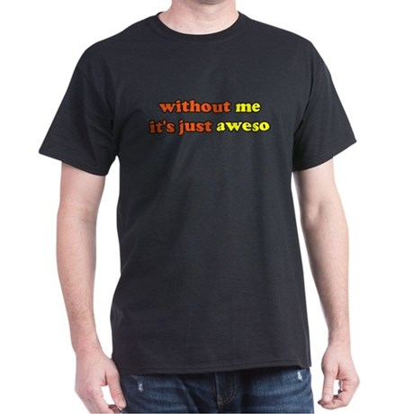 Without Me, It's Just Aweso Dark T-Shirt