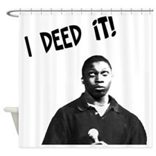 I Deed It! Shower Curtain