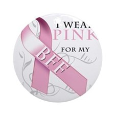 I Wear Pink for my BFF Round Ornament