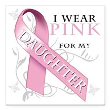 "I Wear Pink for my Daugh Square Car Magnet 3"" x 3"""