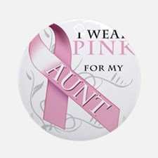 I Wear Pink for my Aunt Round Ornament