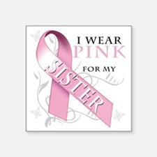 "I Wear Pink for my Sister Square Sticker 3"" x 3"""