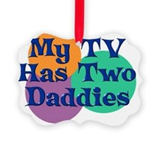 My TV Has Two Daddies Ornament