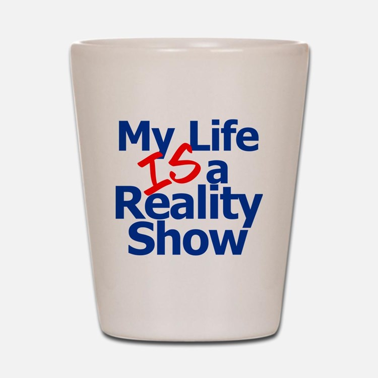 My Life IS a Reality Show Shot Glass