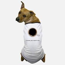 Coffee-Lt-IKnowYouWantMe Dog T-Shirt