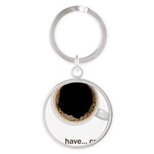 Coffee-Lt-MustHaveCoffee Round Keychain