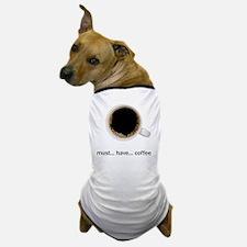 Coffee-Lt-MustHaveCoffee Dog T-Shirt