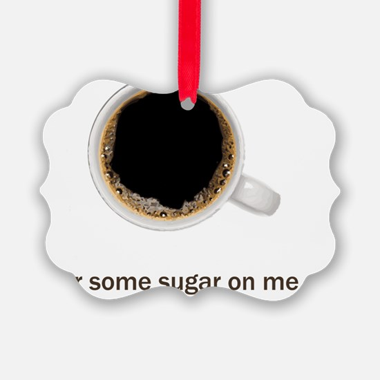 Coffee-Lt-PourALittleSugarOnMe Ornament